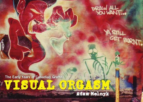 Visual Orgasm The Early Years of Canadian Graffiti