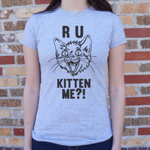 Load image into Gallery viewer, R U Kitten Me? T-Shirt (Ladies)