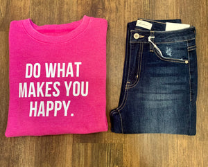 Do What Makes You Happy Small Batch Sweatshirt