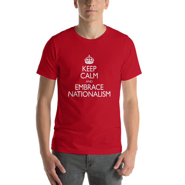 Keep Calm and Embrace Nationalism | T-shirt (unisex)