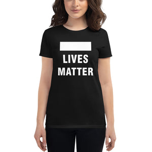 [Blank] Lives Matter | Women's Fashion Fit T-shirt