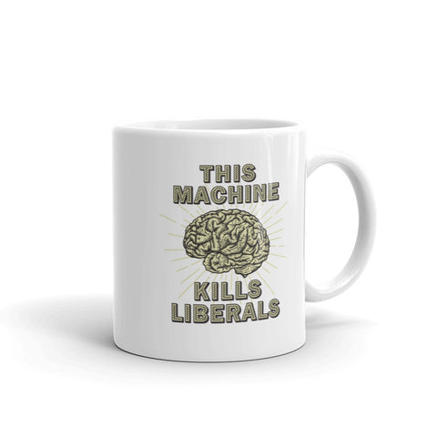 This Machine Kills Liberals | Mug