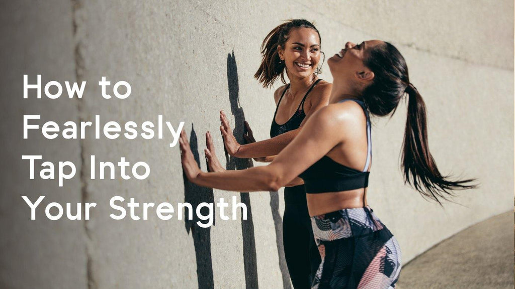 How to Fearlessly Tap Into Your Strength