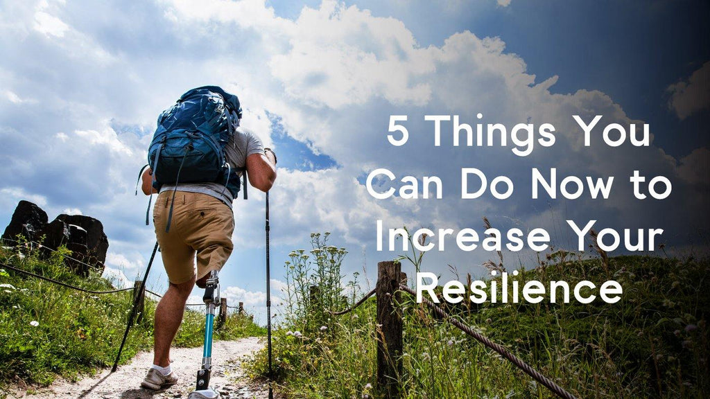 5 things you can do now to increase your resilience