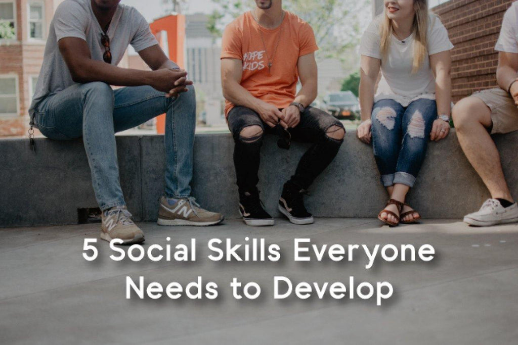 5 social skills everyone needs to develop