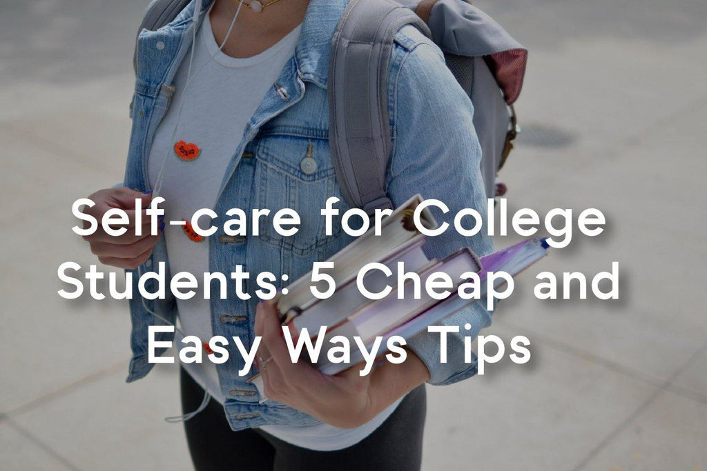 self-care for college students: 5 cheap and easy ways tips