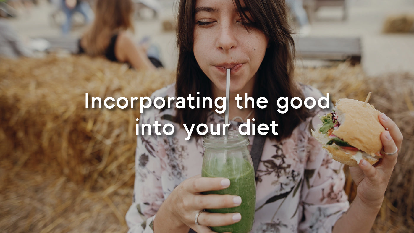 incorporating the good into your diet