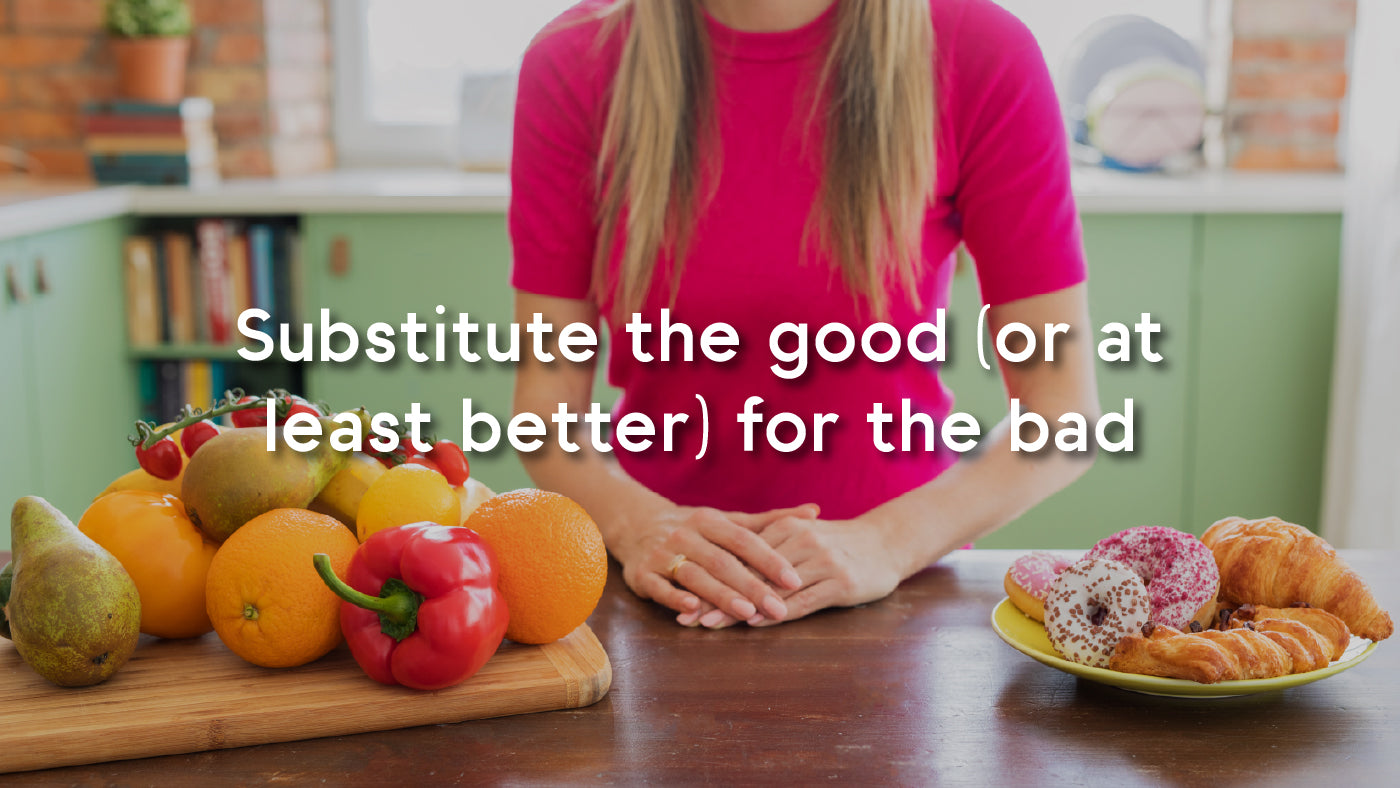 substitute the good for bad