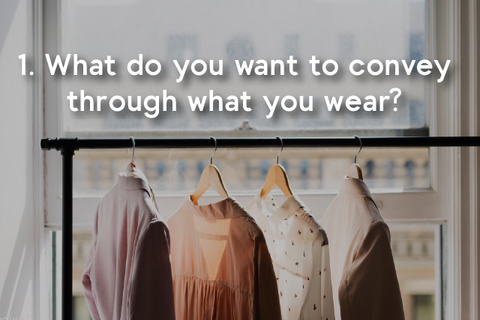 what do you want to convey through what you wear?