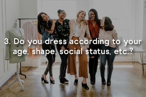 dress according to your age, shape, social status