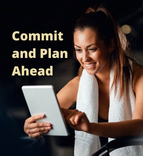 Commit to exercise and plan ahead