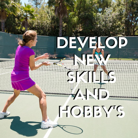 develop new skills and hobby's