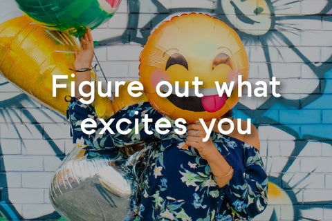 figure out what excites you