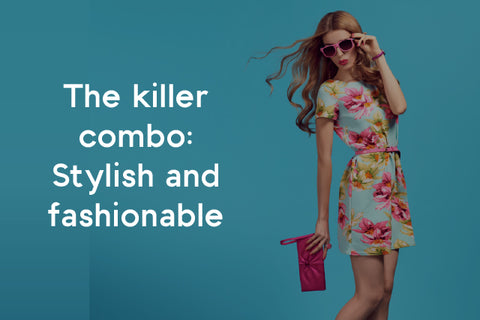 the killer combo: stylish and fashionable