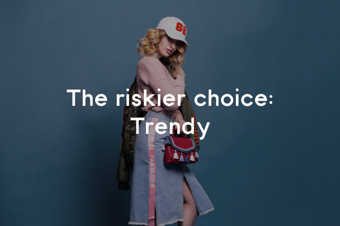 the riskier choice: trendy