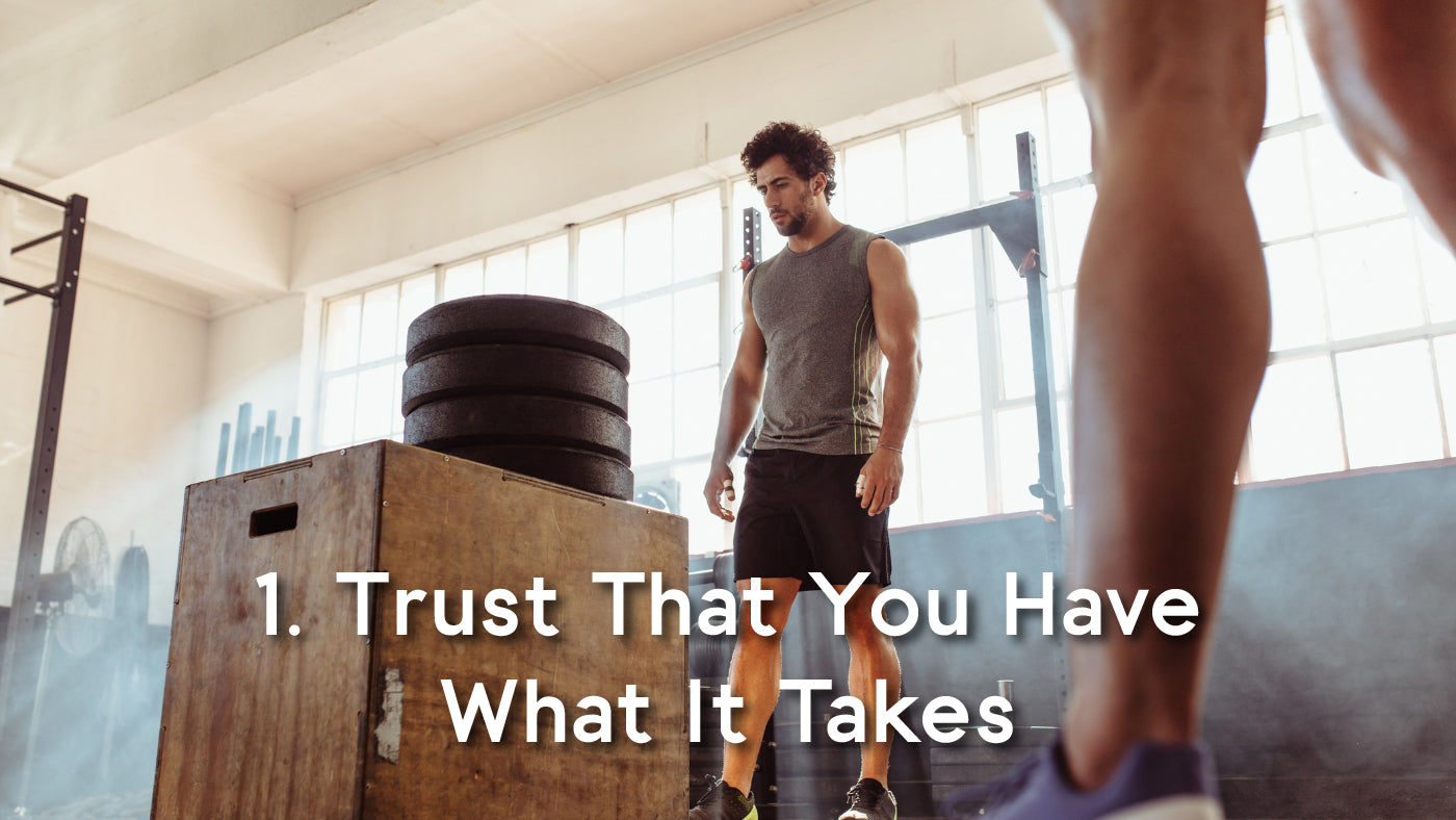 trust that you have what it takes