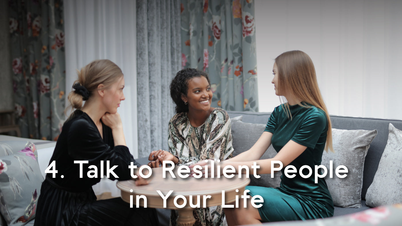 talk to resilient people in your life