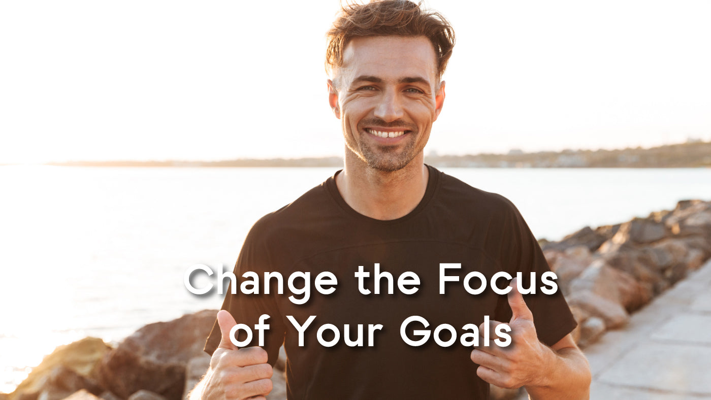 change the focus of your goals