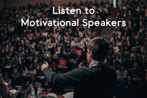 listen to motivational speakers