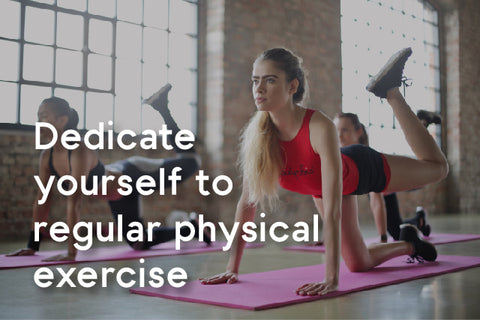 dedicate yourself to regular physical exercise