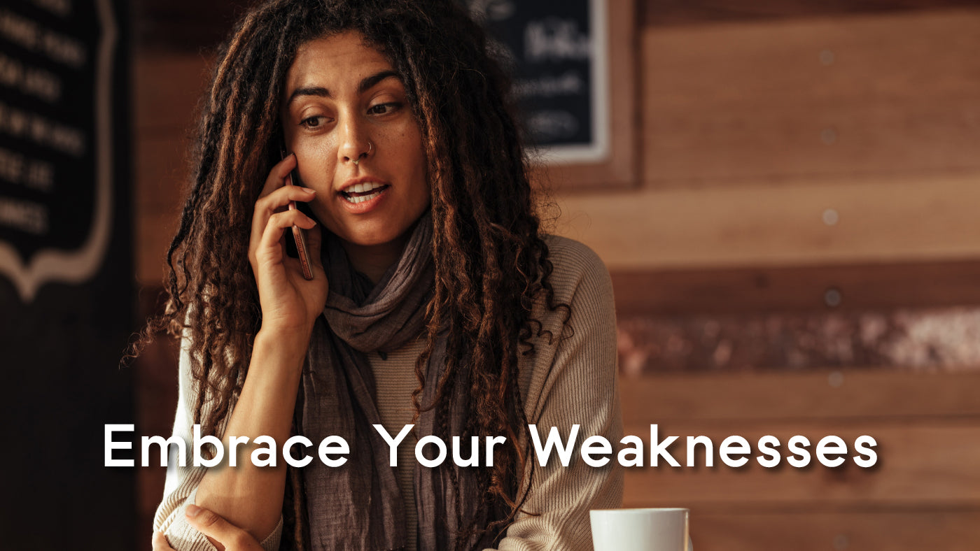 Fearlessly tap into your strength and embrace your weakness