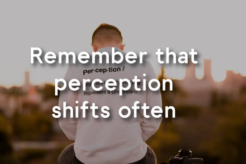 remember perception shifts