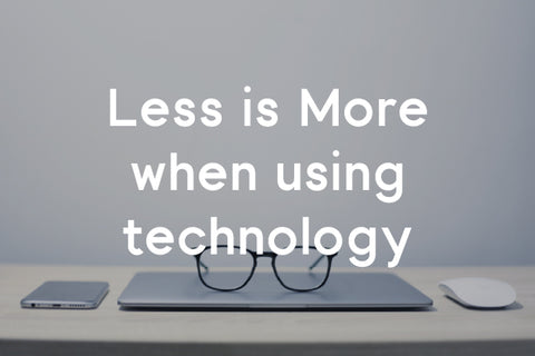 less is more when using technology