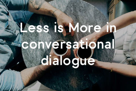 less is more in conversational dialogue