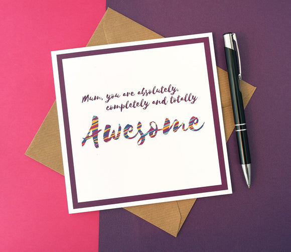 Mum you are Awesome Card  - Mum Birthday, Mothers Day