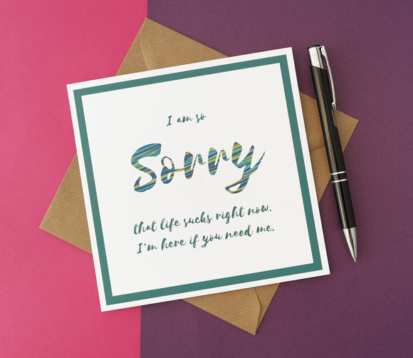 I'm so sorry that life sucks right now - Sympathy Card