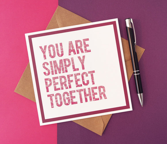 You are Simply Perfect Together Wedding or Anniversary Card