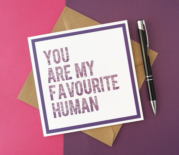You Are My Favourite Human - For the One I Love Birthday, Anniversary or Valentines Day Card