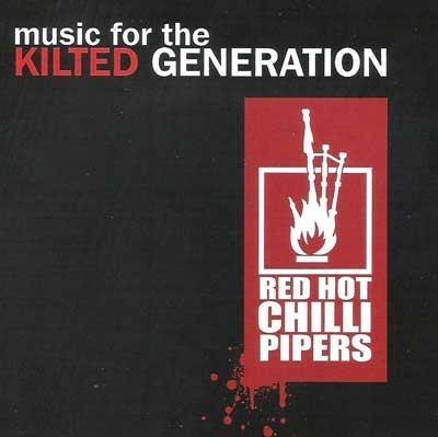 Music for the Kilted Generation - Red Hot Chili Pipers (CD) - Kilberry Bagpipes