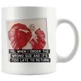 Funny mug: Me, when I order the wrong size and it's too late to return