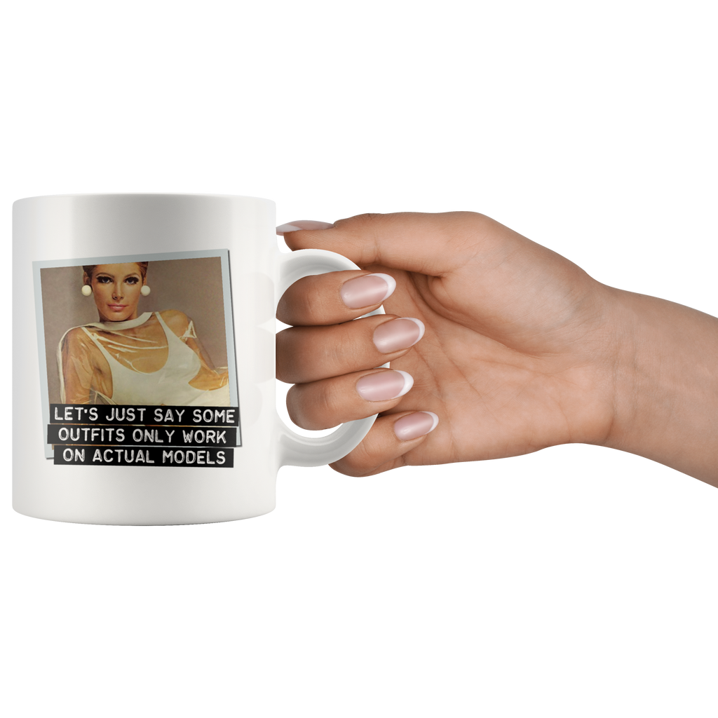 Funny mug: Let's just say some outfits only work on actual models