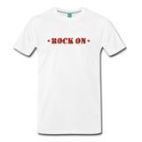 ROCK ON on a premium unisex T-shirt - white