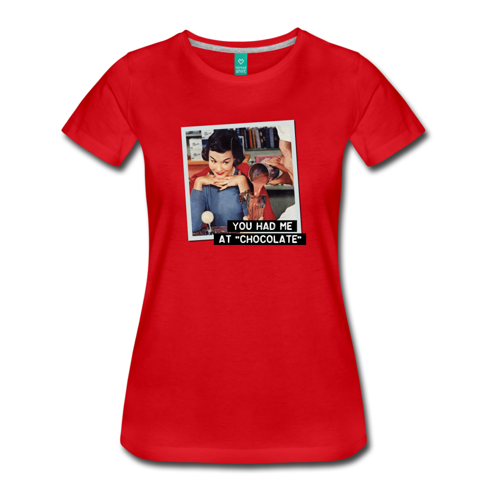 Funny women's T-shirt: You had me at chocolate - premium women's short-sleeve tee - red