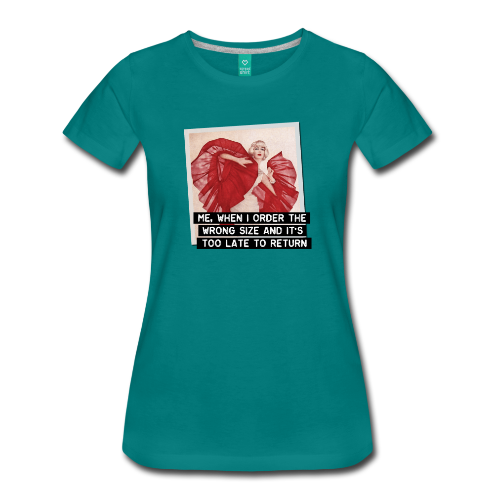 Funny women's T-shirt: Order the wrong size - premium women's short-sleeve tee - teal