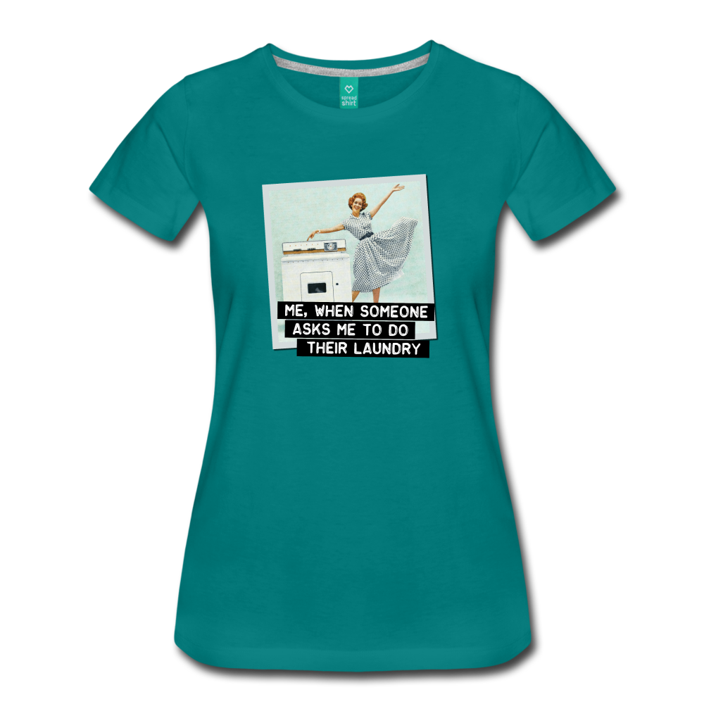 Funny women's T-shirt: Do the laundry - premium women's short-sleeve tee - teal
