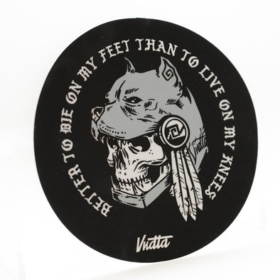 Better To Die On My Feet Than To Live On My Knees - Sticker