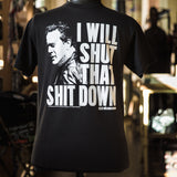 Shut That Sh** Down T-Shirt