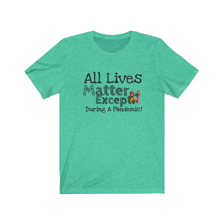 all lives matter except t shirt- Unisex