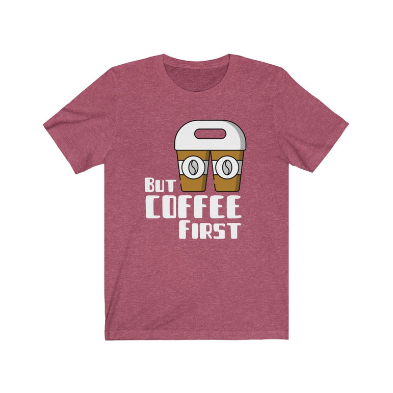 t shirt but first coffee- Unisex