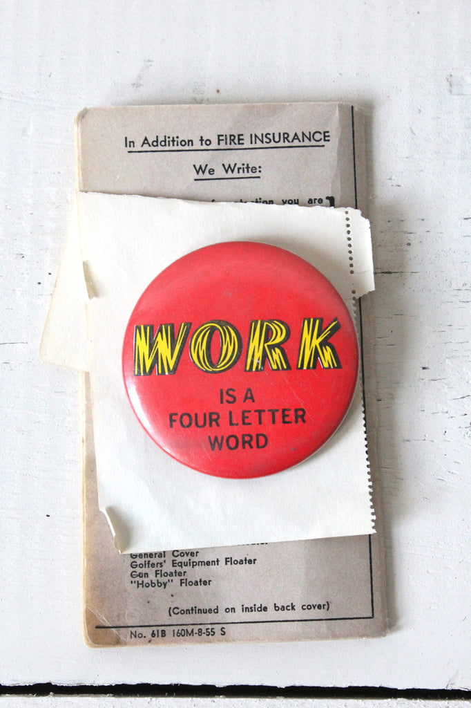 1970's 'Work is a Four Letter Word' Button