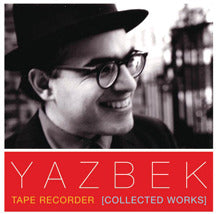 Yazbek - Tape Recorder (Collected Works)