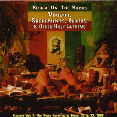 Reggae On The Rocks: Voodoo, Sacraments, Oddities & Other Holy Anthems