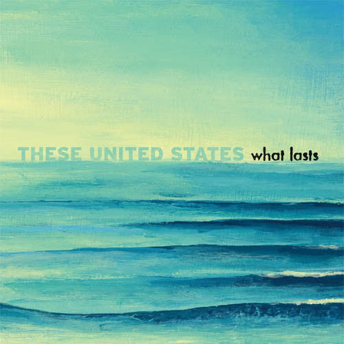 These United States - What Lasts