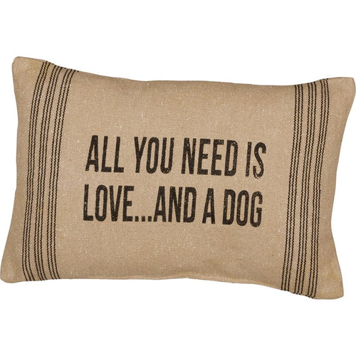 Pillow - All You Need is Love...and a Dog
