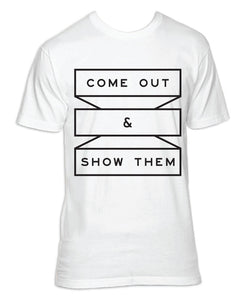 Come Out & Show Them [WHITE] T-shirt