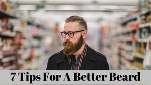 7 Tips For A Better Beard